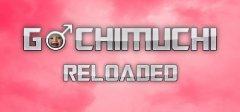 Gachimuchi Reloaded